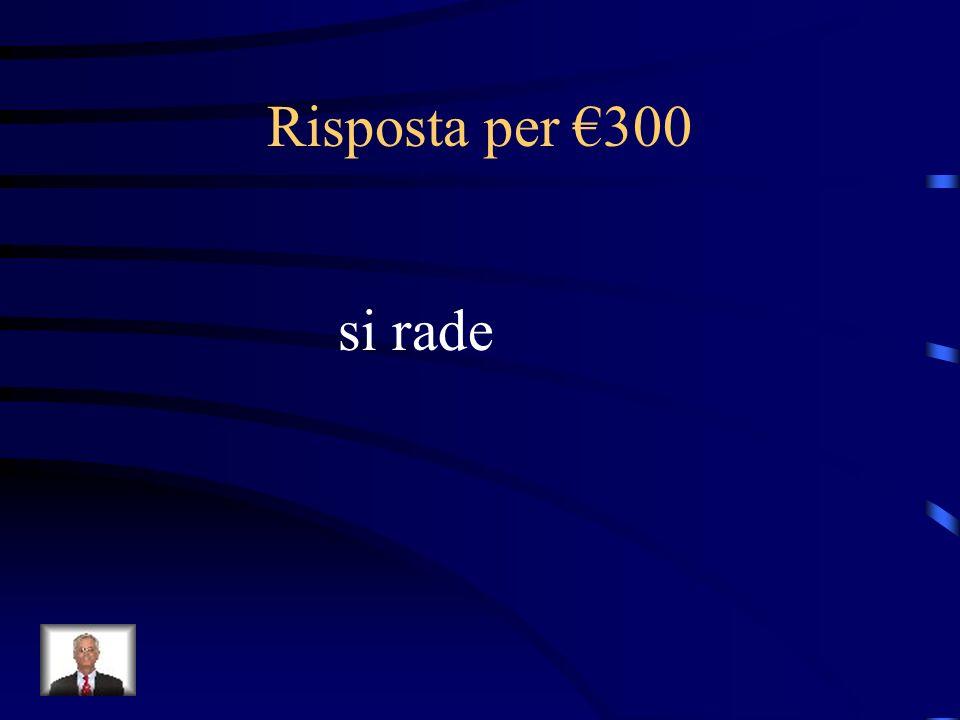 Risposta per €300 si rade
