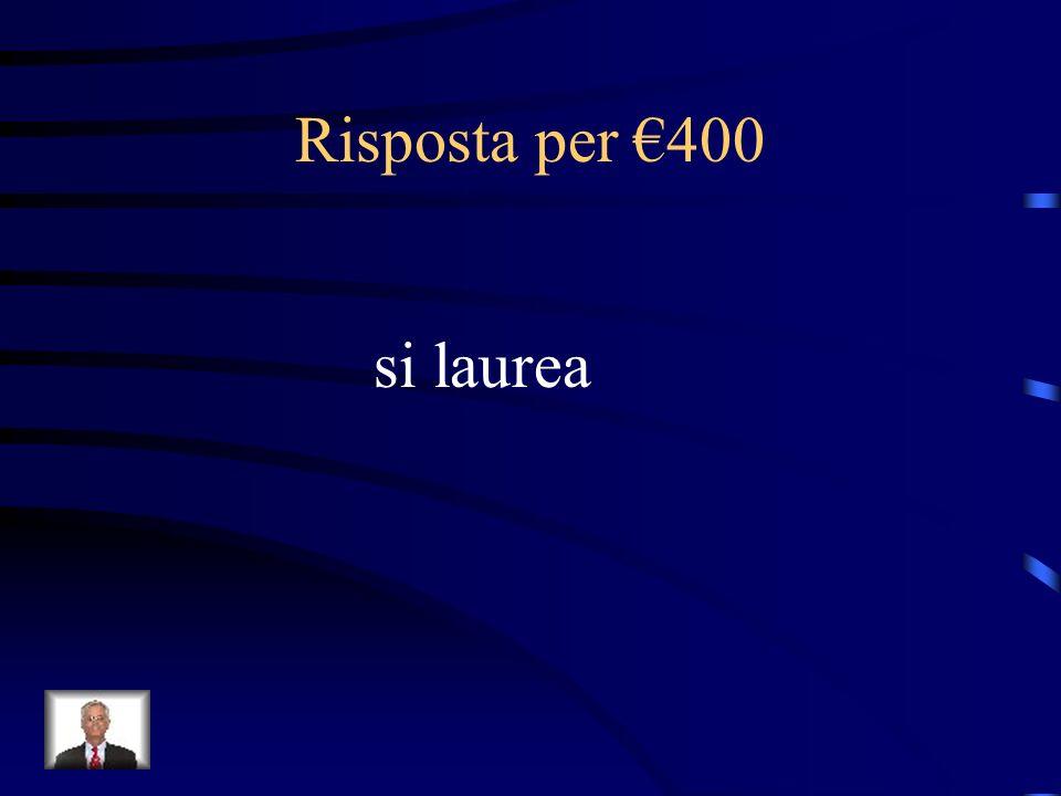 Risposta per €400 si laurea