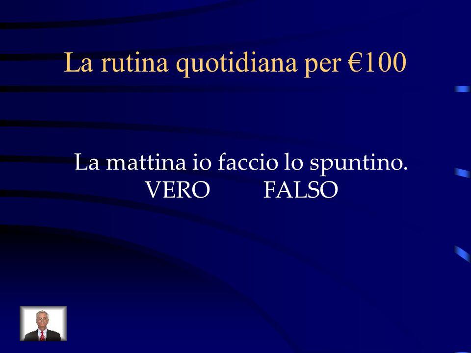 La rutina quotidiana per €100