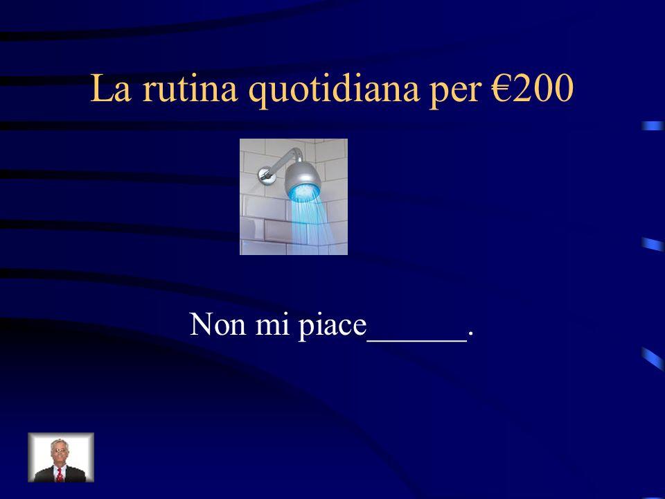 La rutina quotidiana per €200