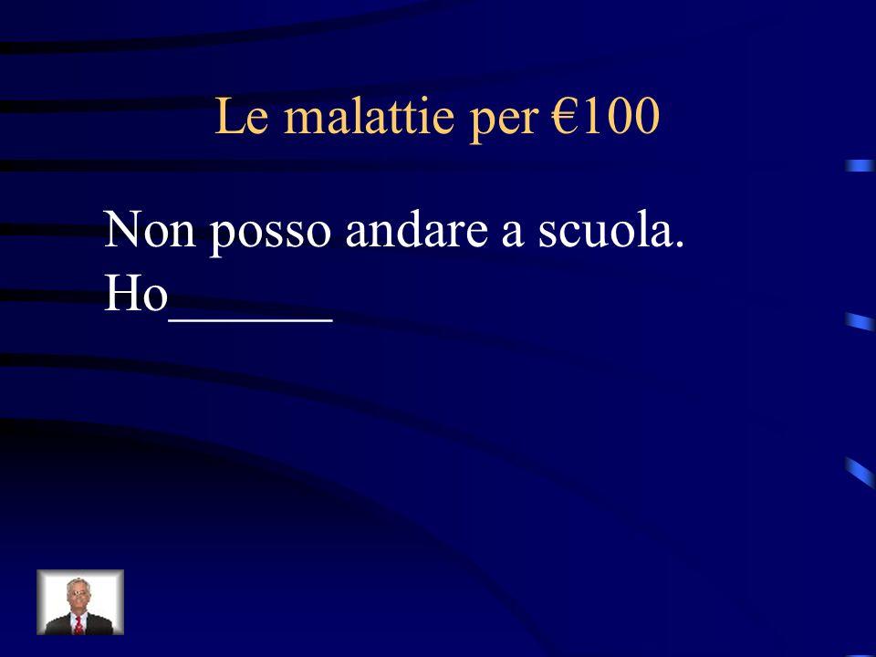 Le malattie per €100 Non posso andare a scuola. Ho______