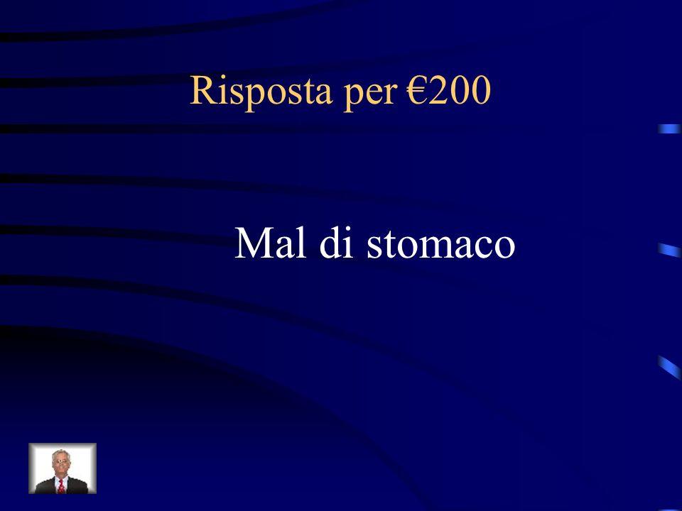 Risposta per €200 Mal di stomaco