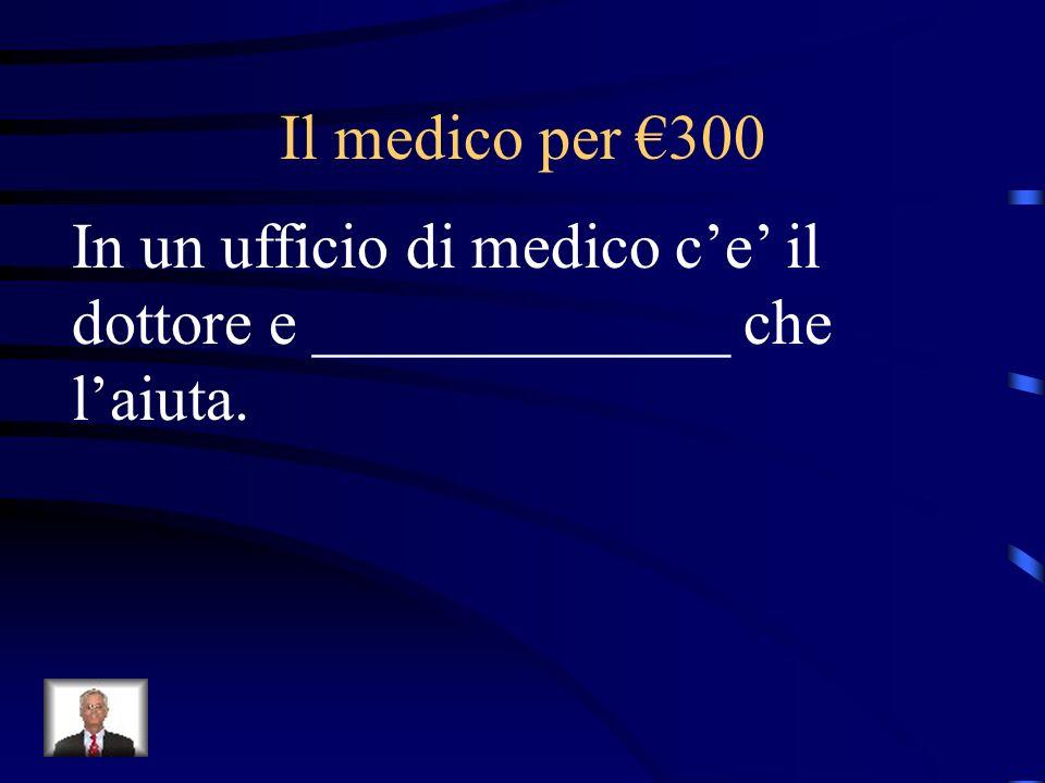 Il medico per €300 In un ufficio di medico c'e' il dottore e _____________ che l'aiuta.