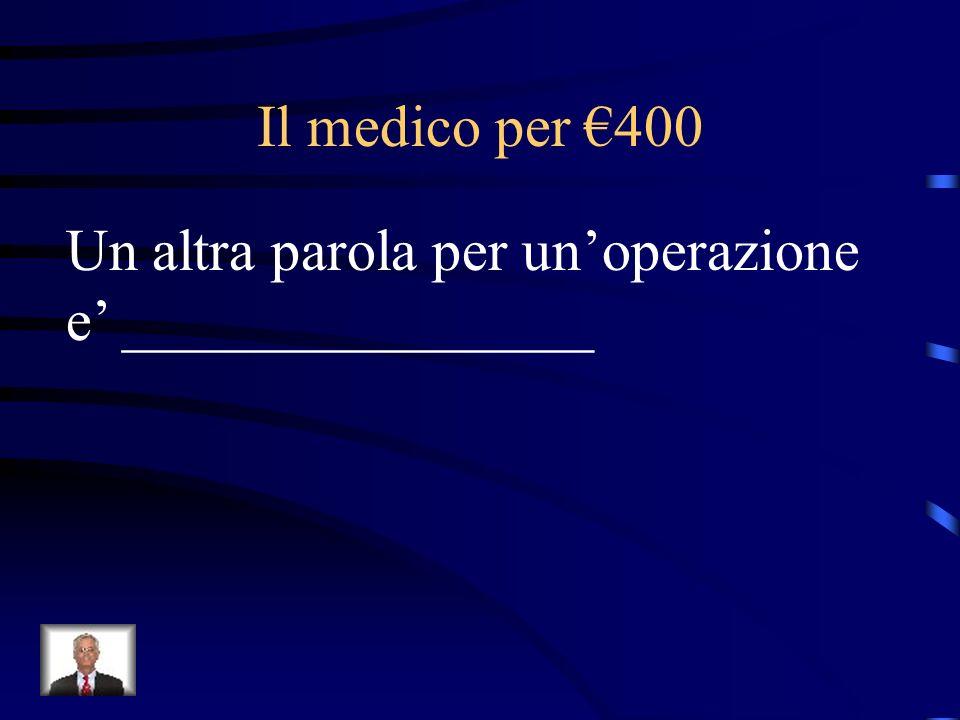Il medico per €400 Un altra parola per un'operazione e' ________________