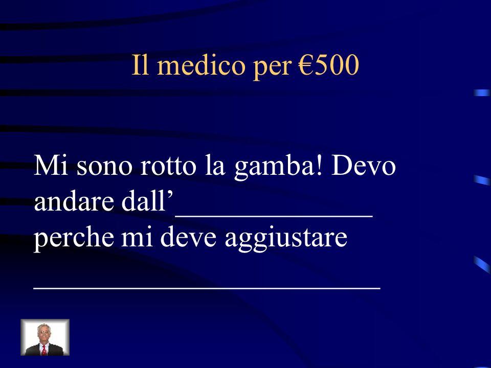 Il medico per €500Mi sono rotto la gamba.