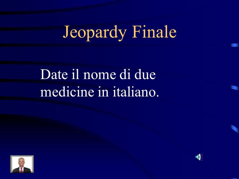 Jeopardy Finale Date il nome di due medicine in italiano.