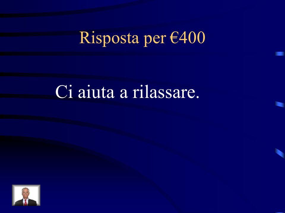Risposta per €400 Ci aiuta a rilassare.