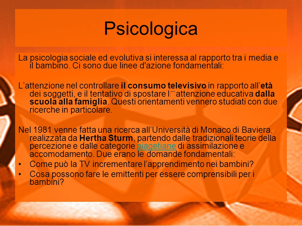 Psicologica La psicologia sociale ed evolutiva si interessa al rapporto tra i media e il bambino. Ci sono due linee d azione fondamentali: