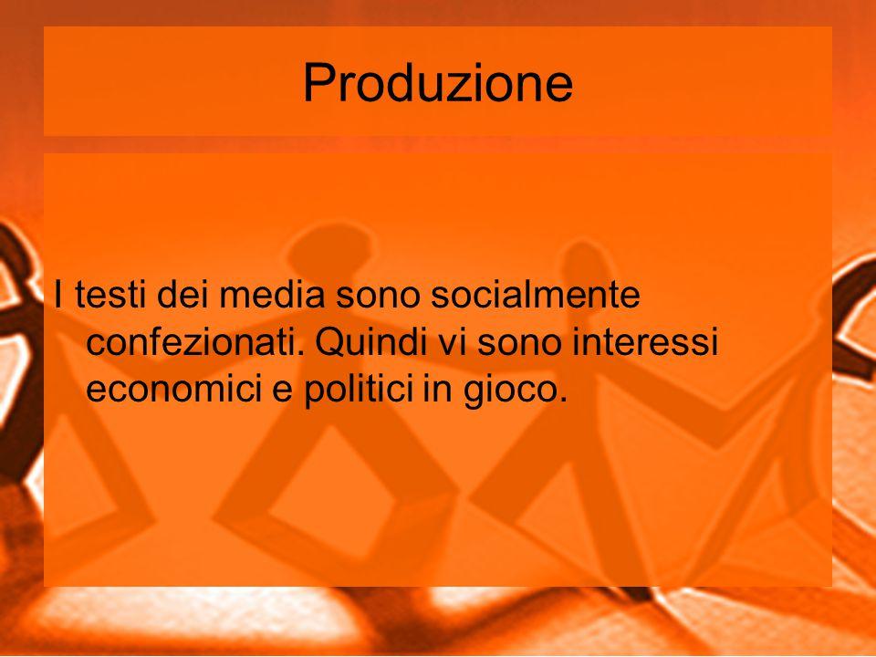 Produzione I testi dei media sono socialmente confezionati.