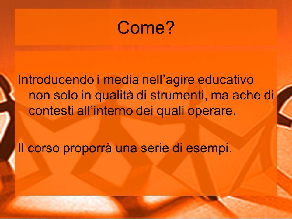 Come Introducendo i media nell'agire educativo non solo in qualità di strumenti, ma ache di contesti all'interno dei quali operare.
