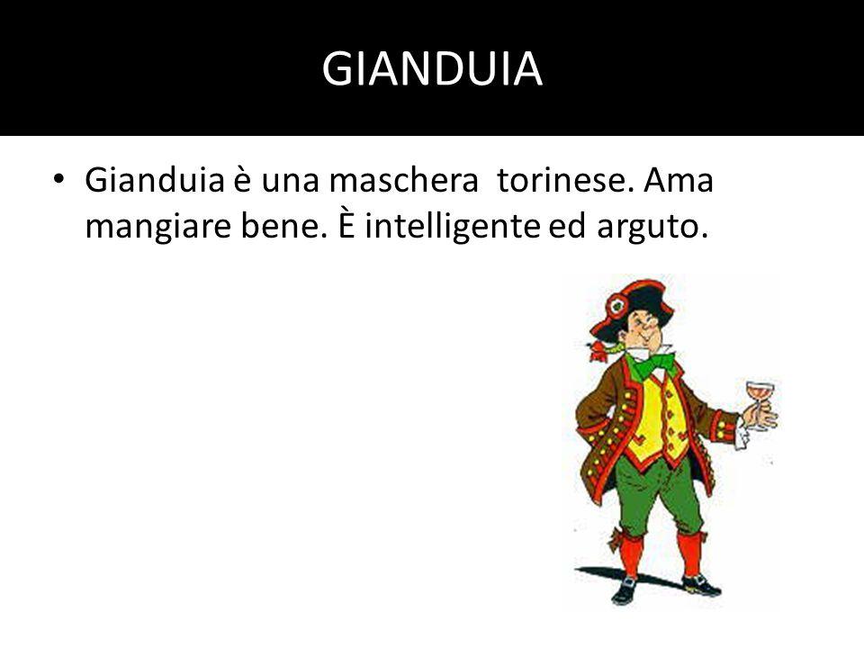 GIANDUIA Gianduia è una maschera torinese. Ama mangiare bene. È intelligente ed arguto.