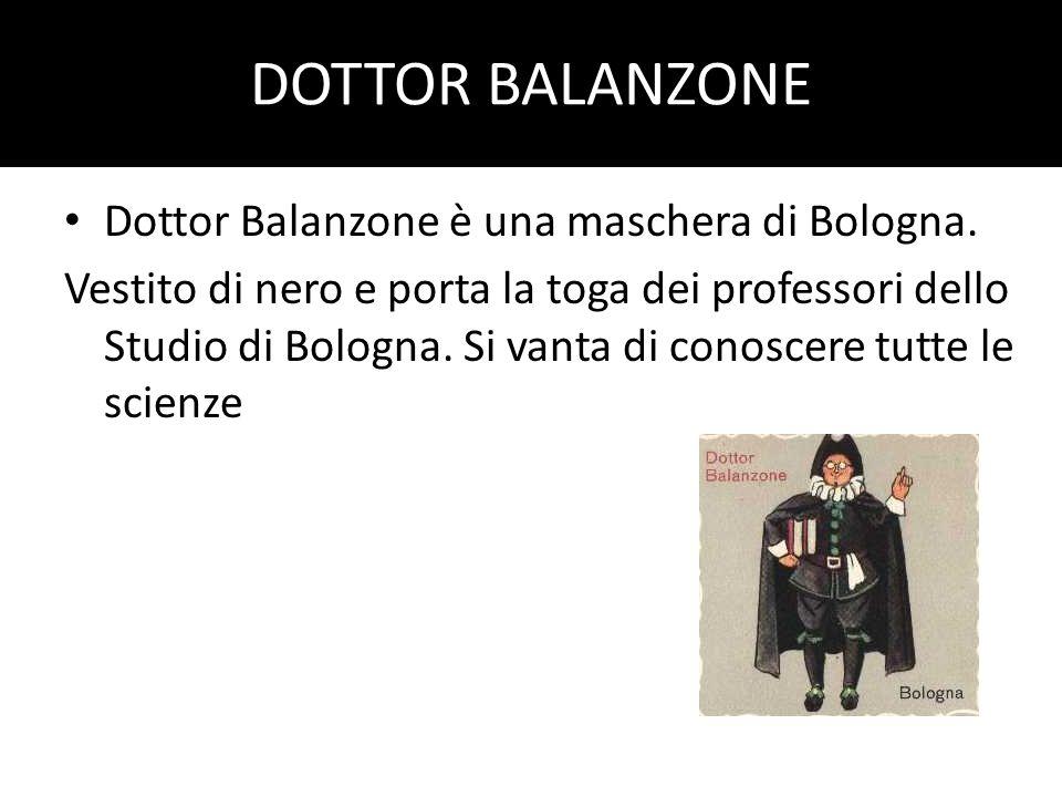 DOTTOR BALANZONE Dottor Balanzone è una maschera di Bologna.