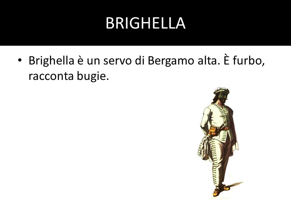 BRIGHELLA Brighella è un servo di Bergamo alta. È furbo, racconta bugie.