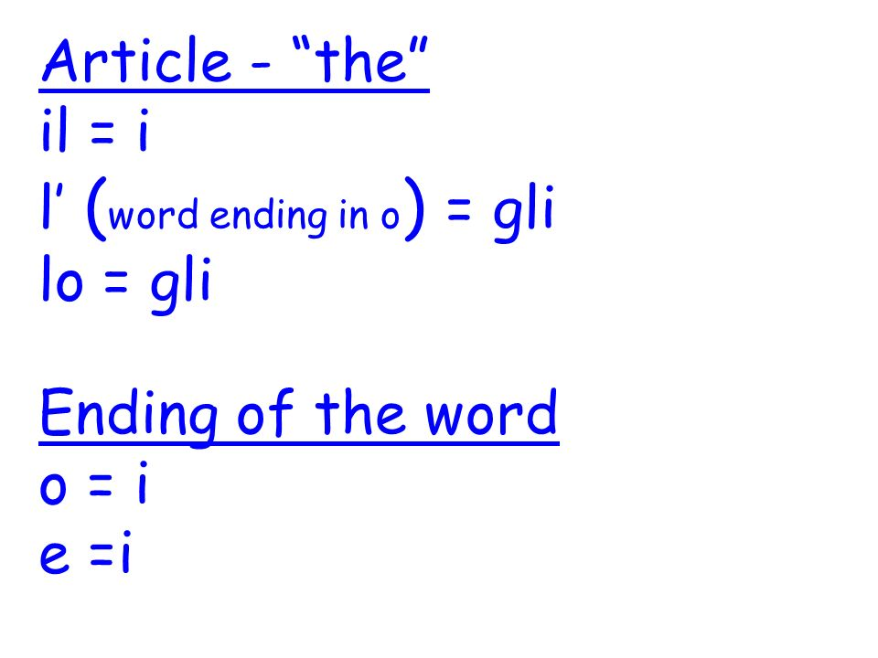 Article - the il = i l' (word ending in o) = gli lo = gli