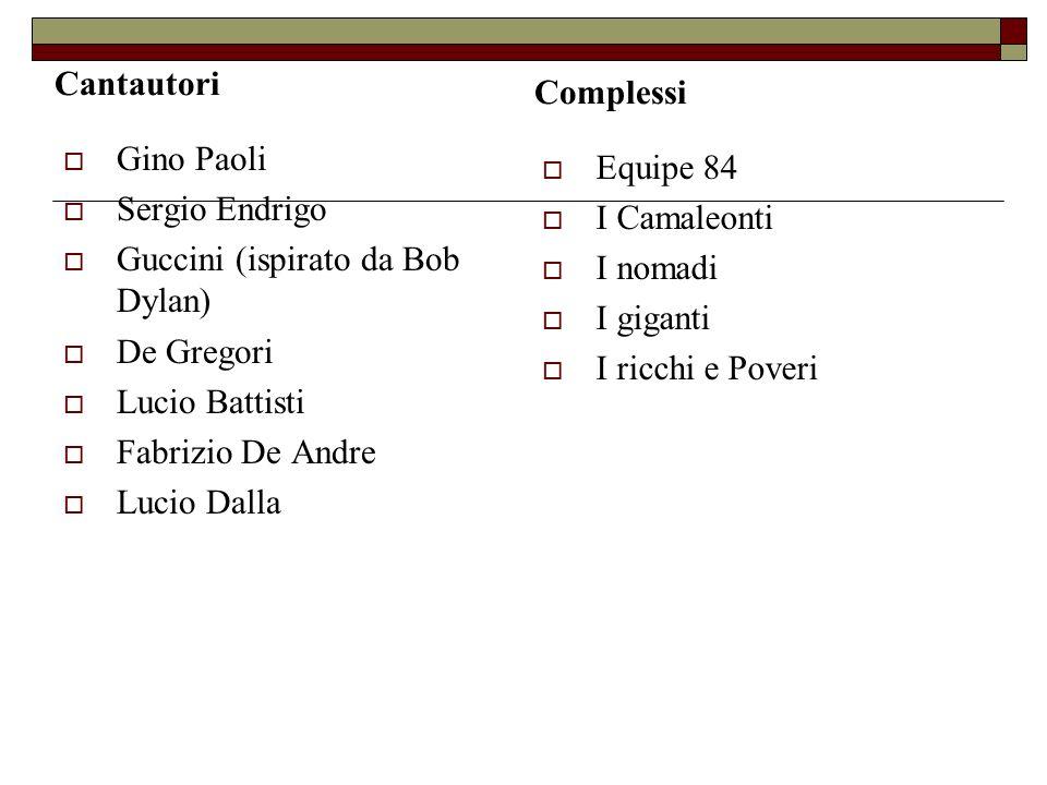 Cantautori Complessi. Gino Paoli. Sergio Endrigo. Guccini (ispirato da Bob Dylan) De Gregori. Lucio Battisti.