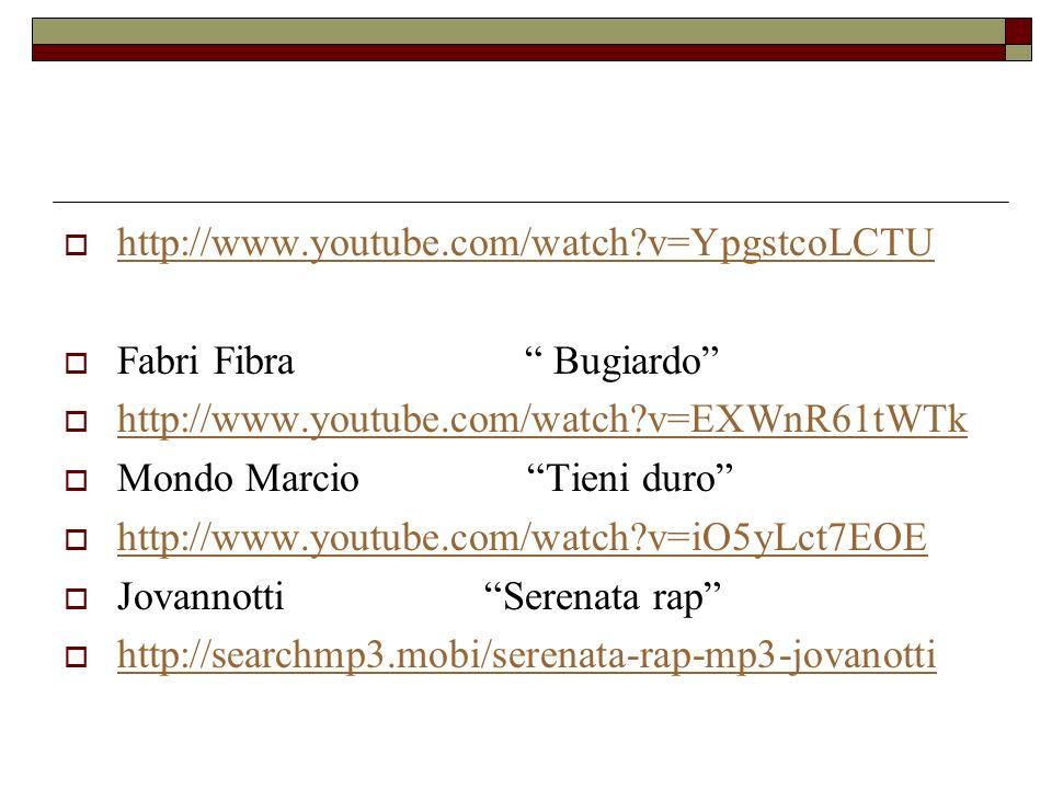http://www.youtube.com/watch v=YpgstcoLCTU Fabri Fibra Bugiardo http://www.youtube.com/watch v=EXWnR61tWTk.