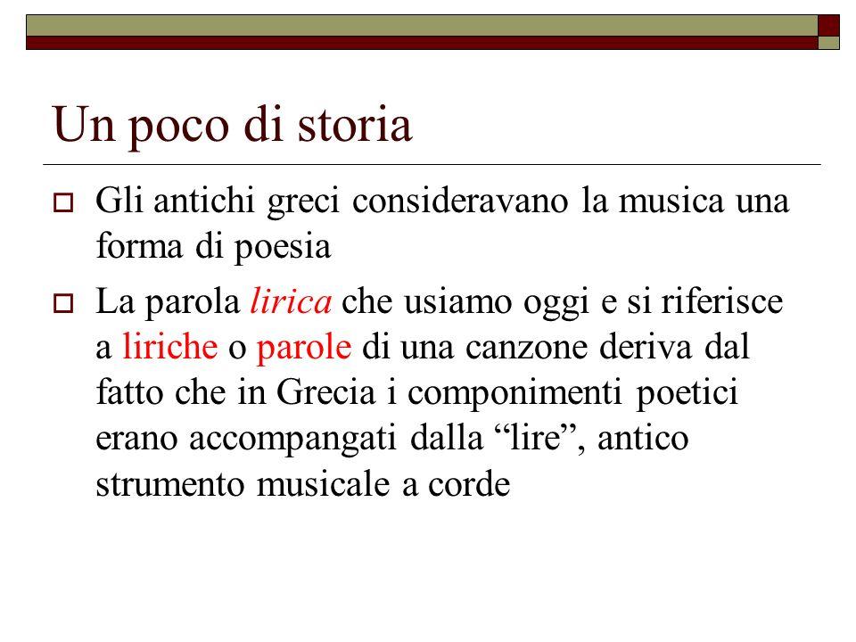 Un poco di storia Gli antichi greci consideravano la musica una forma di poesia.
