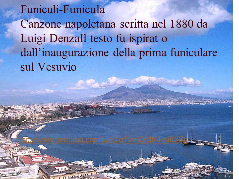 Funiculi-Funicula Canzone napoletana scritta nel 1880 da Luigi DenzaIl testo fu ispirat o dall'inaugurazione della prima funiculare sul Vesuvio