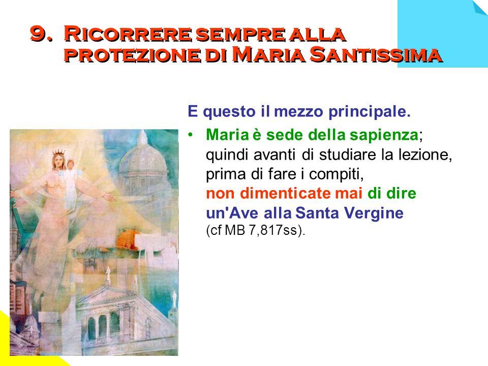 9. Ricorrere sempre alla protezione di Maria Santissima
