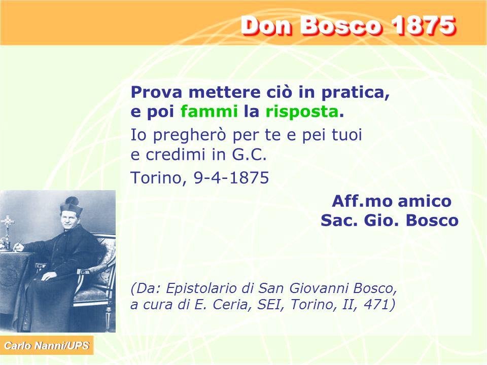 Don Bosco 1875 Prova mettere ciò in pratica, e poi fammi la risposta.