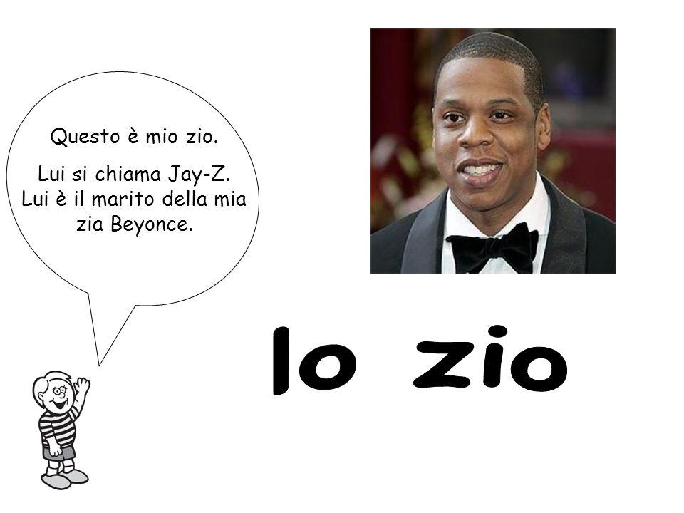 Lui si chiama Jay-Z. Lui è il marito della mia zia Beyonce.