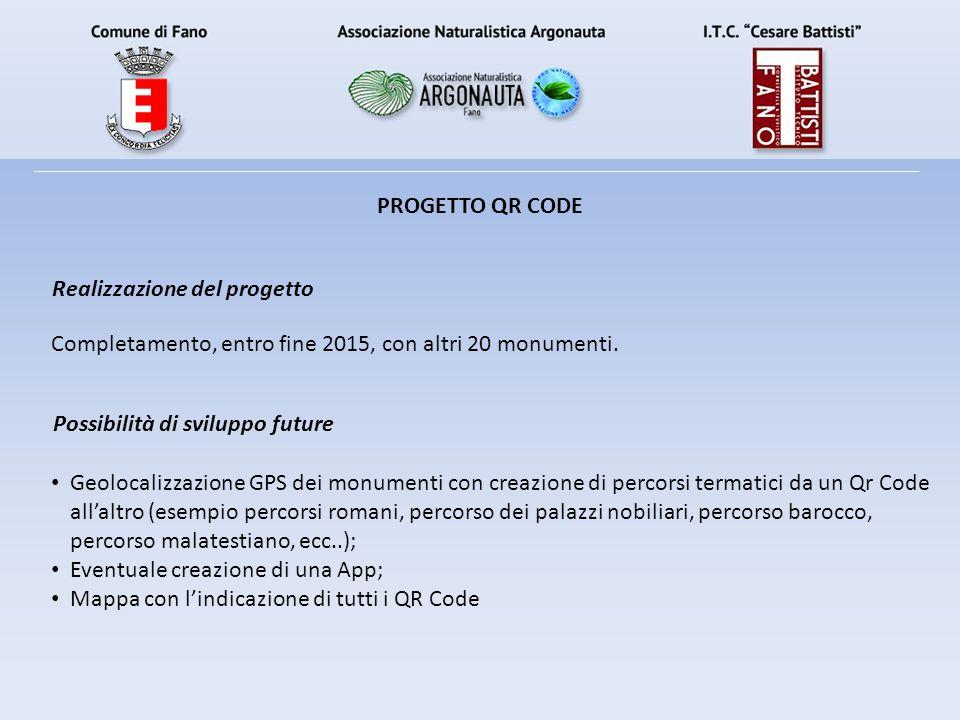 PROGETTO QR CODE Realizzazione del progetto. Completamento, entro fine 2015, con altri 20 monumenti.
