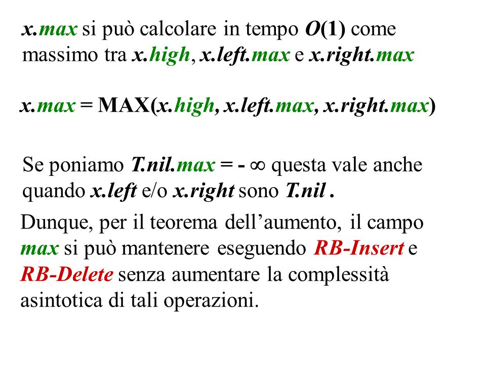 x.max si può calcolare in tempo O(1) come massimo tra x.high, x.left.max e x.right.max