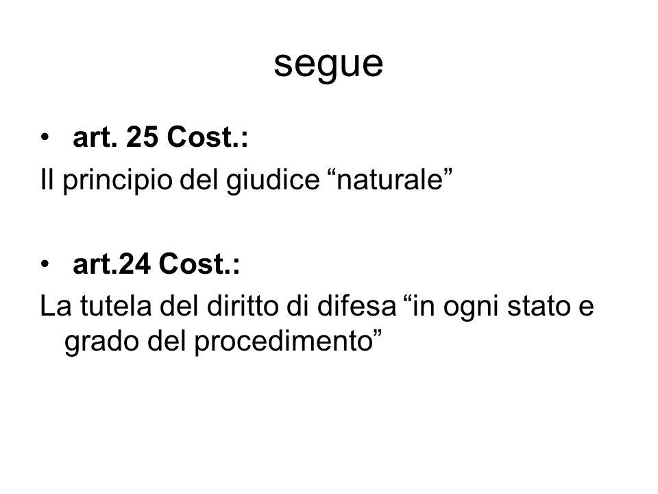 segue art. 25 Cost.: Il principio del giudice naturale art.24 Cost.:
