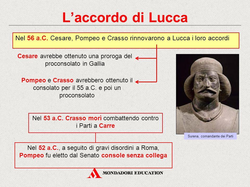 L'accordo di Lucca Nel 56 a.C. Cesare, Pompeo e Crasso rinnovarono a Lucca i loro accordi.