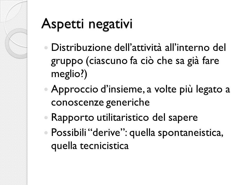 Aspetti negativi Distribuzione dell'attività all'interno del gruppo (ciascuno fa ciò che sa già fare meglio )