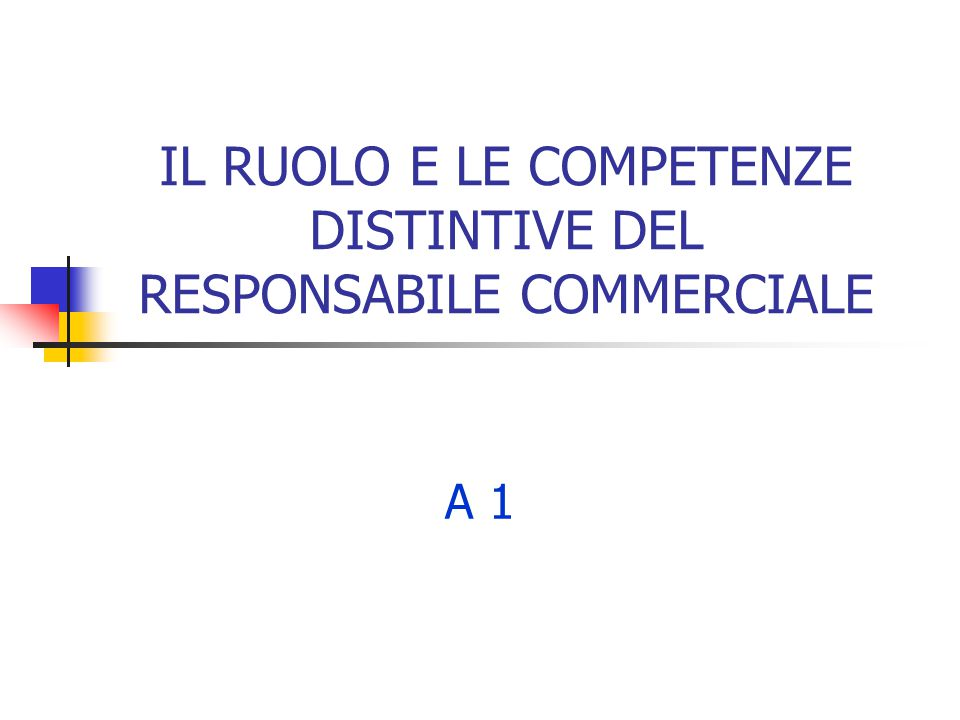 IL RUOLO E LE COMPETENZE DISTINTIVE DEL RESPONSABILE COMMERCIALE