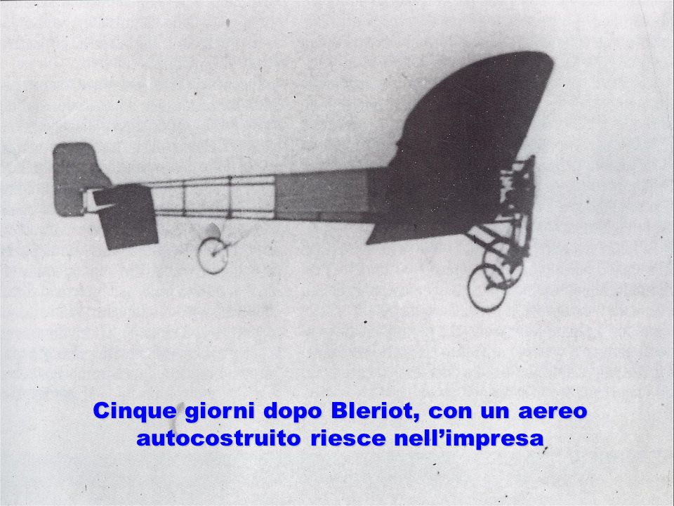 Cinque giorni dopo Bleriot, con un aereo autocostruito riesce nell'impresa