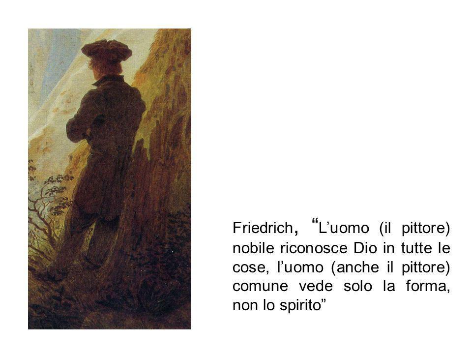 Friedrich, L'uomo (il pittore) nobile riconosce Dio in tutte le cose, l'uomo (anche il pittore) comune vede solo la forma, non lo spirito