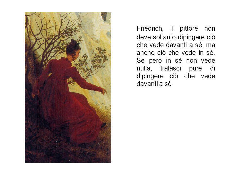 Friedrich, Il pittore non deve soltanto dipingere ciò che vede davanti a sé, ma anche ciò che vede in sé.
