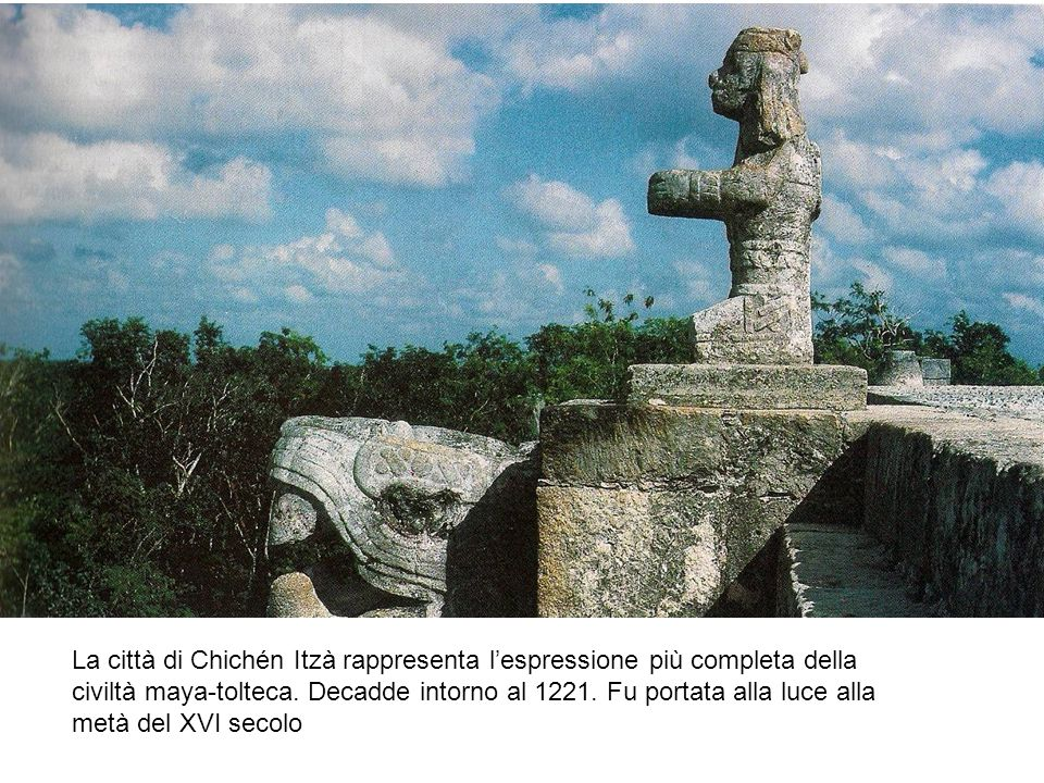 La città di Chichén Itzà rappresenta l'espressione più completa della civiltà maya-tolteca.