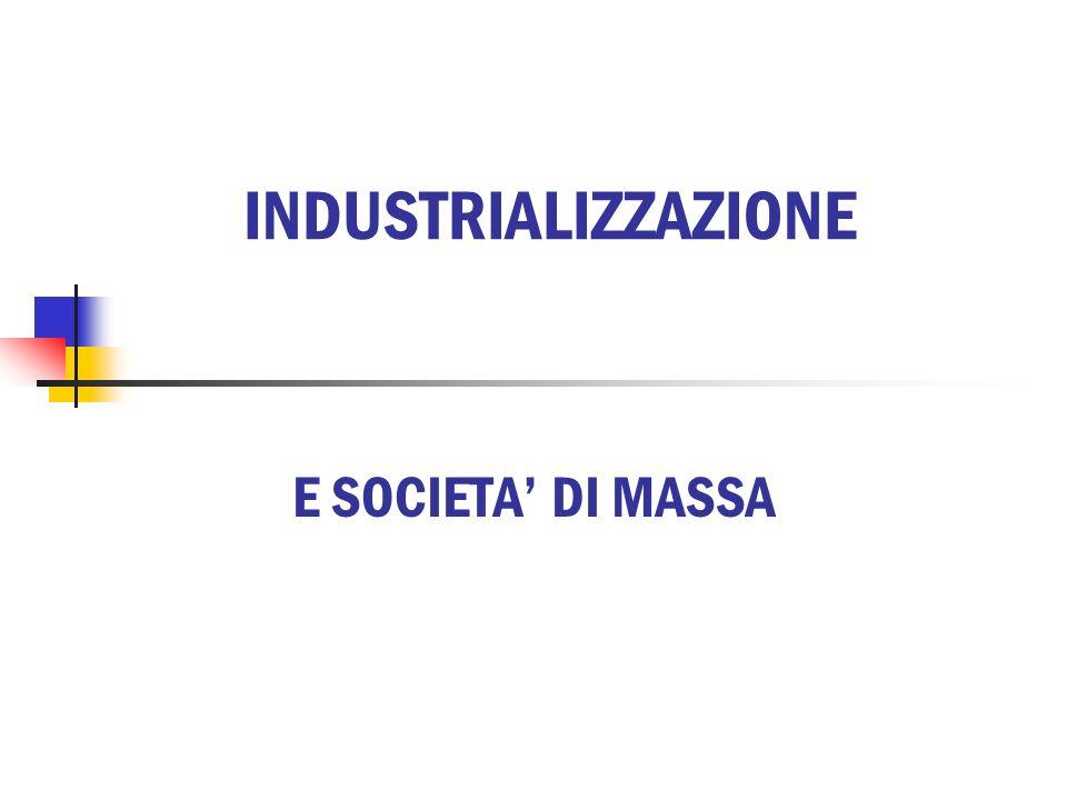 INDUSTRIALIZZAZIONE E SOCIETA' DI MASSA