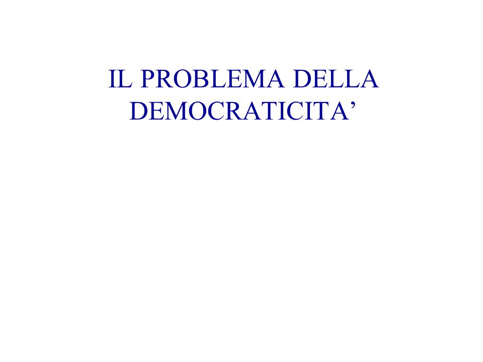 IL PROBLEMA DELLA DEMOCRATICITA'