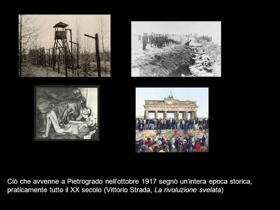 Ciò che avvenne a Pietrogrado nell'ottobre 1917 segnò un'intera epoca storica, praticamente tutto il XX secolo (Vittorio Strada, La rivoluzione svelata)
