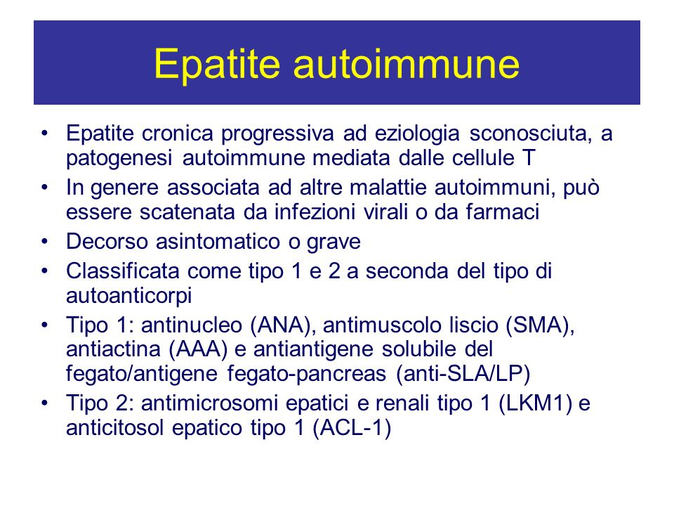 Epatite autoimmune Epatite cronica progressiva ad eziologia sconosciuta, a patogenesi autoimmune mediata dalle cellule T.