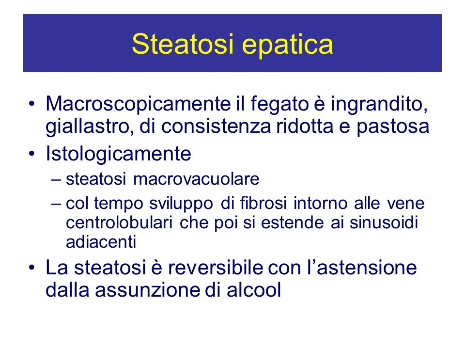 Steatosi epatica Macroscopicamente il fegato è ingrandito, giallastro, di consistenza ridotta e pastosa.