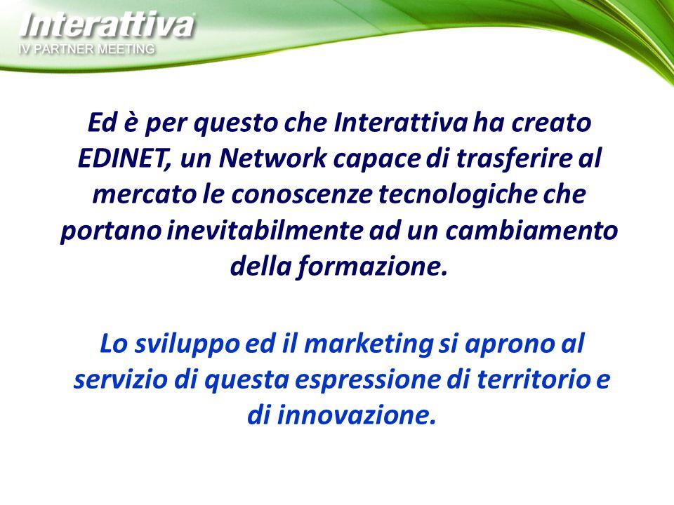 Ed è per questo che Interattiva ha creato EDINET, un Network capace di trasferire al mercato le conoscenze tecnologiche che portano inevitabilmente ad un cambiamento della formazione.