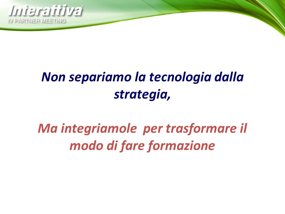Non separiamo la tecnologia dalla strategia,