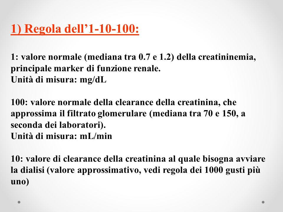 1) Regola dell'1-10-100:1: valore normale (mediana tra 0.7 e 1.2) della creatininemia, principale marker di funzione renale.