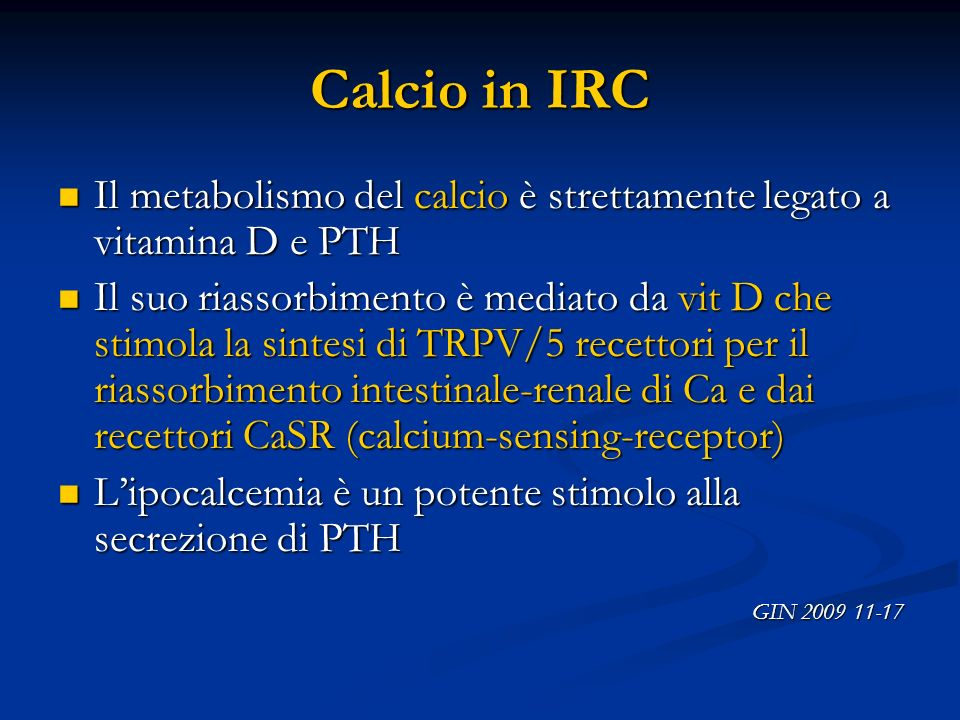 Calcio in IRC Il metabolismo del calcio è strettamente legato a vitamina D e PTH.