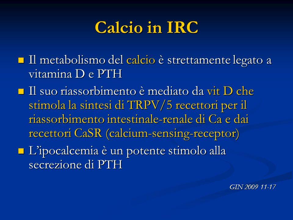 Calcio in IRCIl metabolismo del calcio è strettamente legato a vitamina D e PTH.