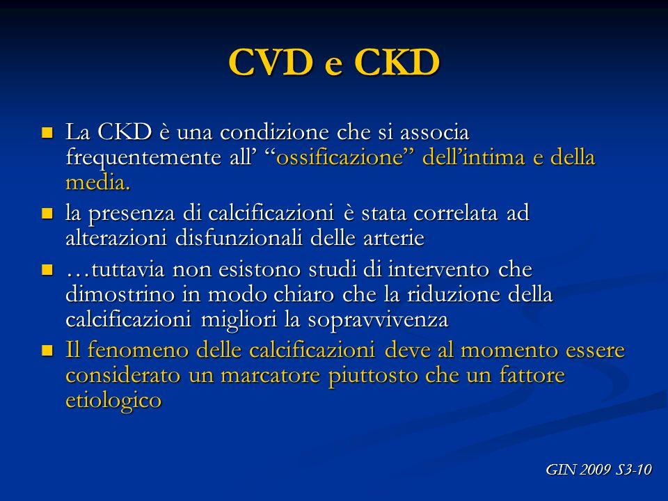 CVD e CKD La CKD è una condizione che si associa frequentemente all' ossificazione dell'intima e della media.