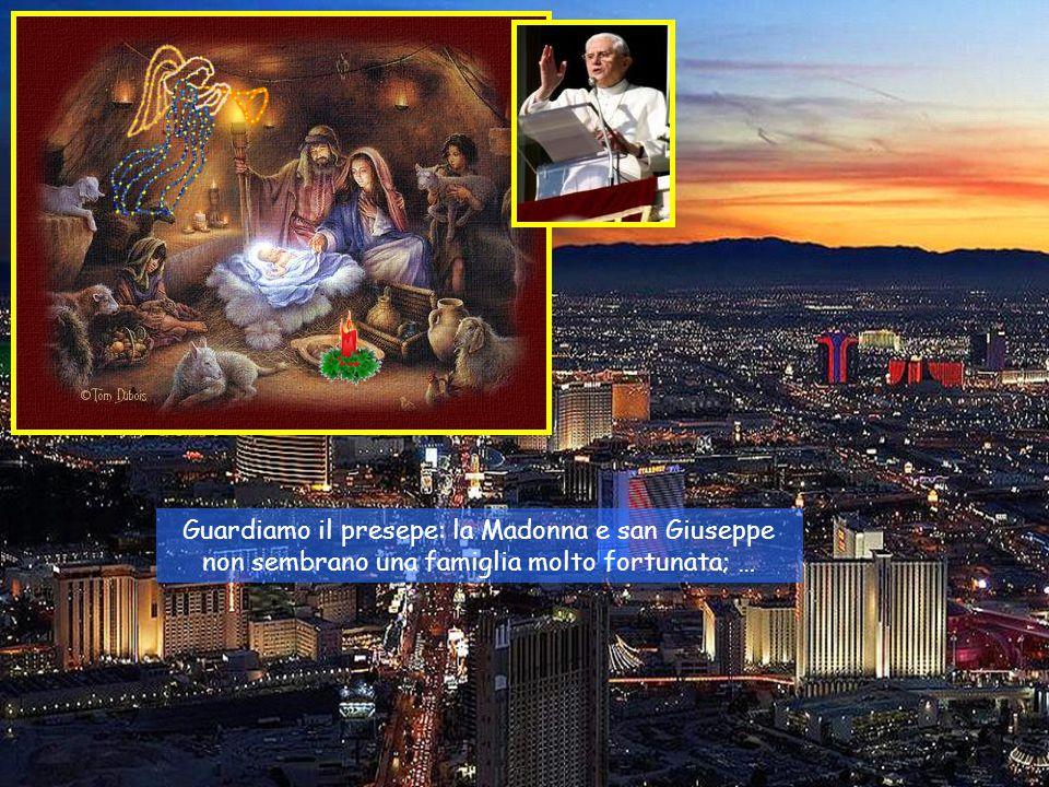 Guardiamo il presepe: la Madonna e san Giuseppe non sembrano una famiglia molto fortunata; …
