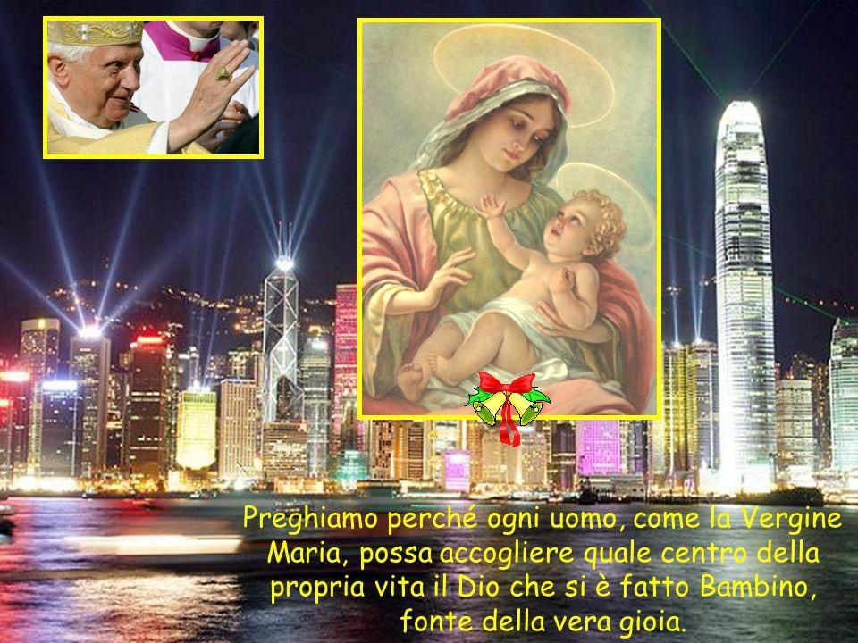 Preghiamo perché ogni uomo, come la Vergine Maria, possa accogliere quale centro della propria vita il Dio che si è fatto Bambino, fonte della vera gioia.