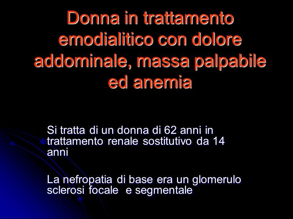 Donna in trattamento emodialitico con dolore addominale, massa palpabile ed anemia