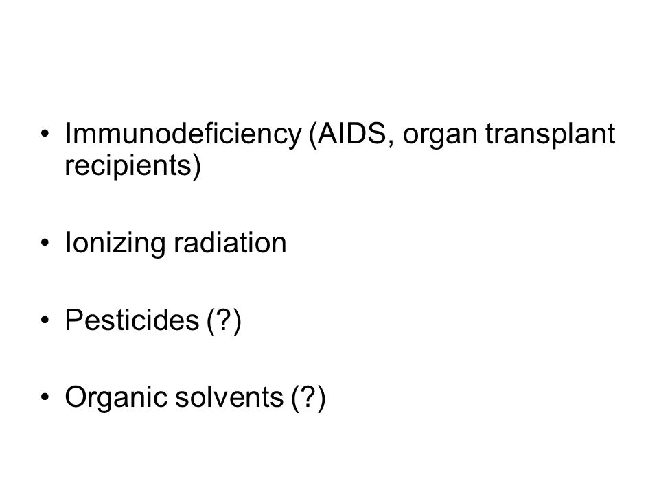 Immunodeficiency (AIDS, organ transplant recipients)